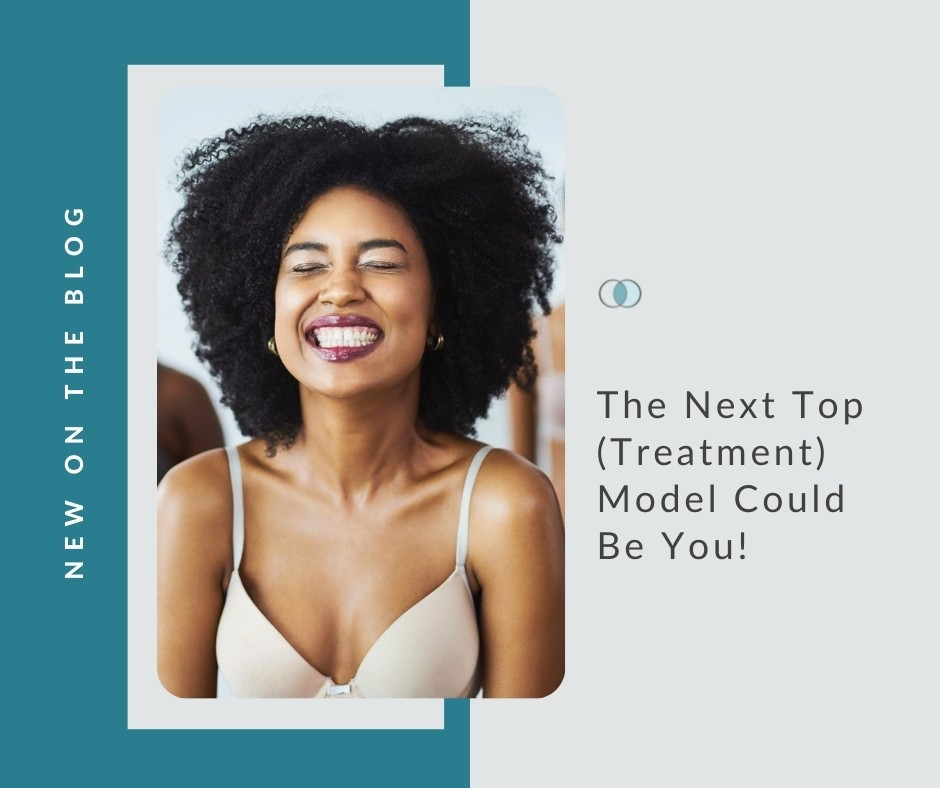 The Next Top (Treatment) Model Could Be You!