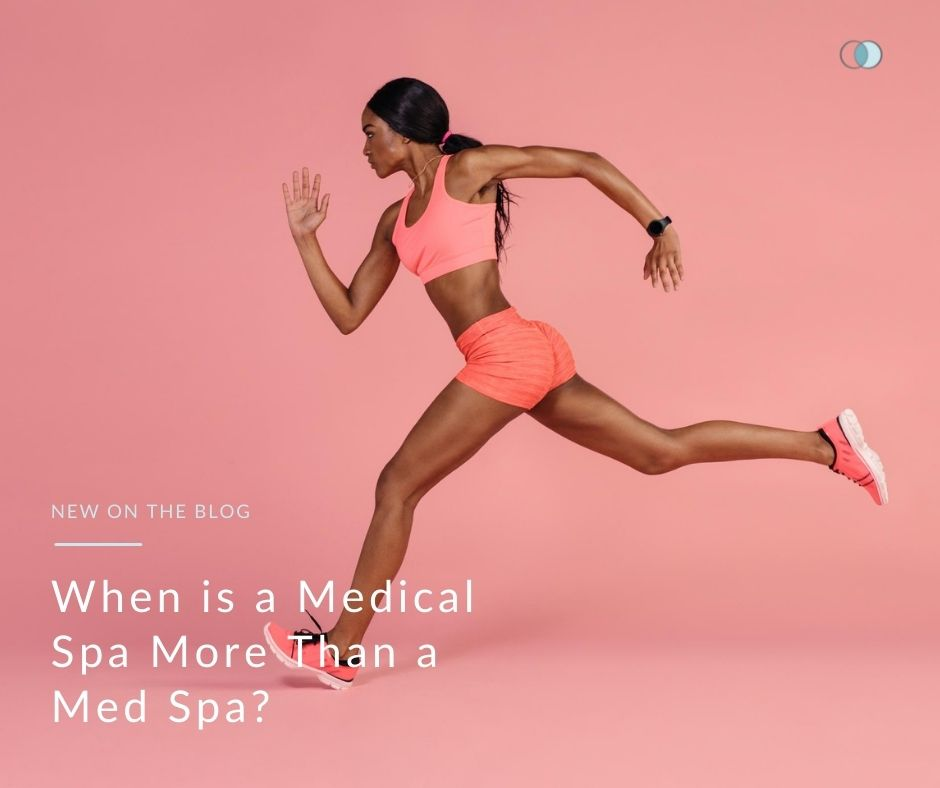 When is a Medical Spa More Than a Med Spa?